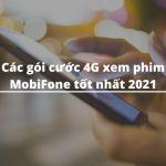Các gói cước 4G xem phim MobiFone tốt nhất 2021
