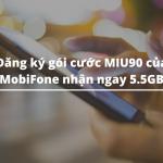 Đăng ký gói cước MIU90 của MobiFone nhận ngay 5.5GB